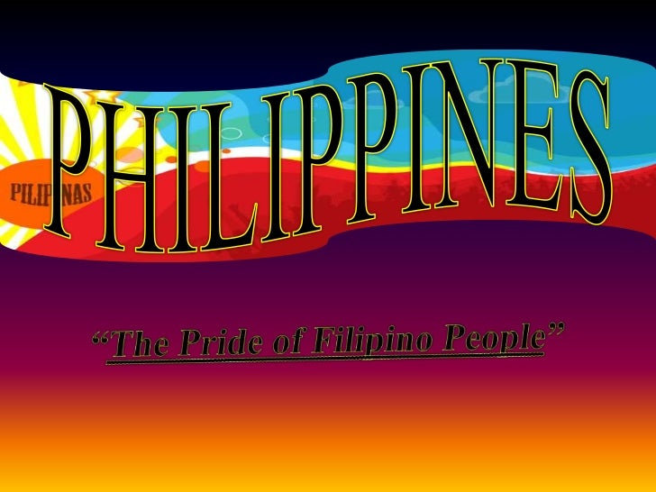 """PHILIPPINES<br />""""The Pride of Filipino People""""<br />"""