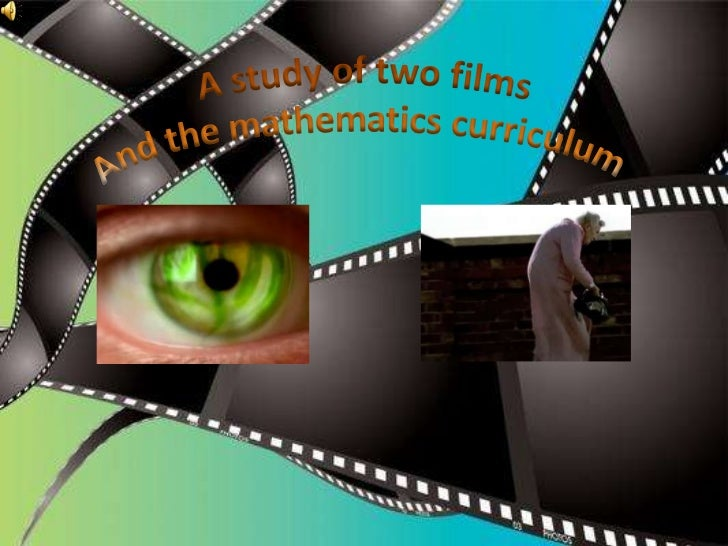 A study of two films<br />And the mathematics curriculum<br />