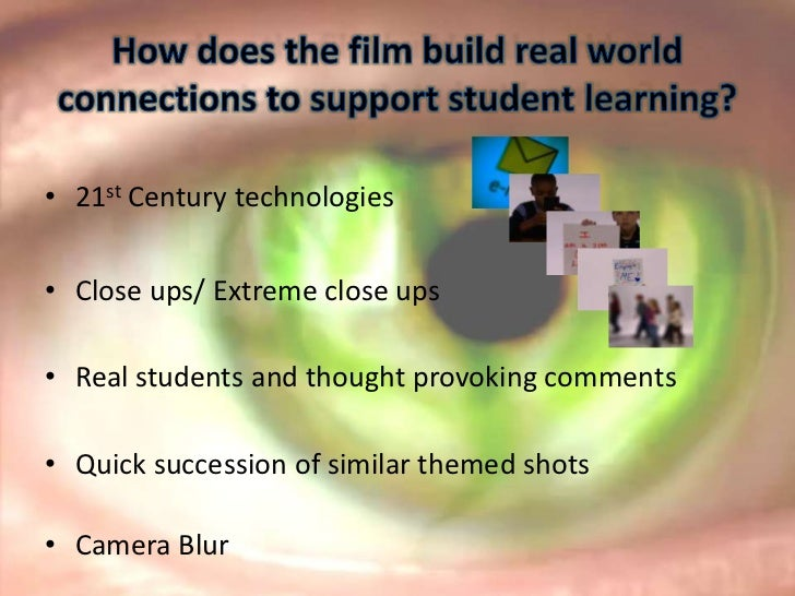 How does the film build real world connections to support student learning?<br /><ul><li>21st Century technologies
