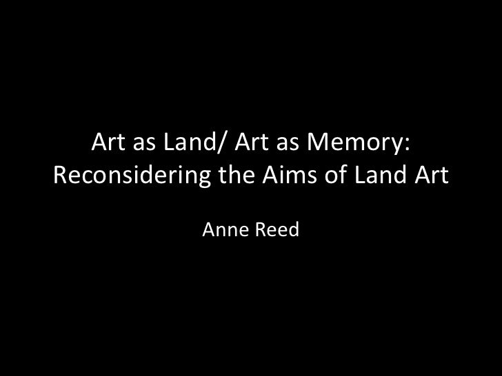 Art as Land/ Art as Memory: Reconsidering the Aims of Land Art<br />Anne Reed<br />View high resolution<br />