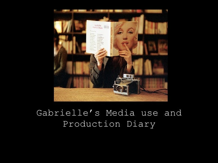 Gabrielle ' s Media use and Production Diary