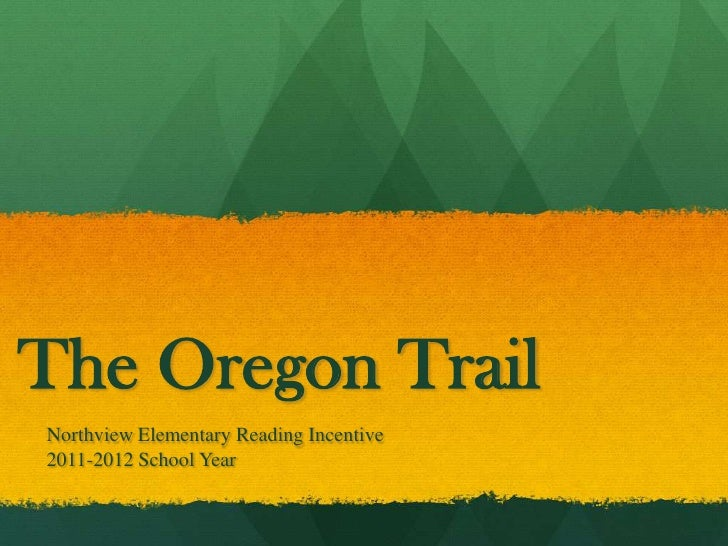 The Oregon Trail<br />Northview Elementary Reading Incentive<br />2011-2012 School Year<br />