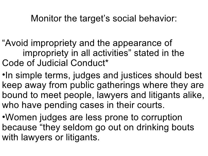 "<ul><li>Monitor the target's social behavior: </li></ul><ul><li>"" Avoid impropriety and the appearance of  impropriety in ..."