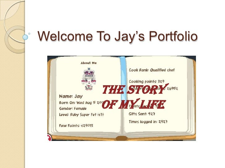 Welcome To Jay's Portfolio<br />The Story Of My Life<br />