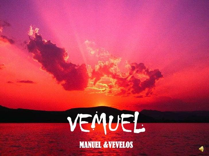 VEMUEL<br />MANUEL &VEVELOS<br />