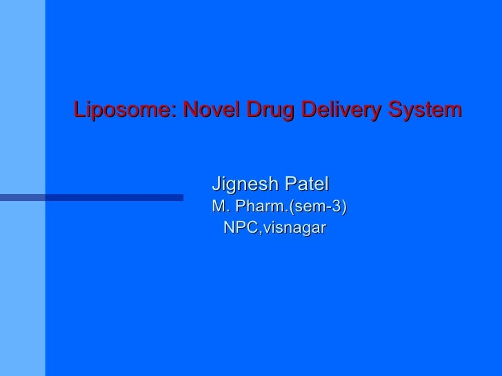 Liposome: Novel Drug Delivery System Jignesh Patel M. Pharm.(sem-3) NPC,visnagar