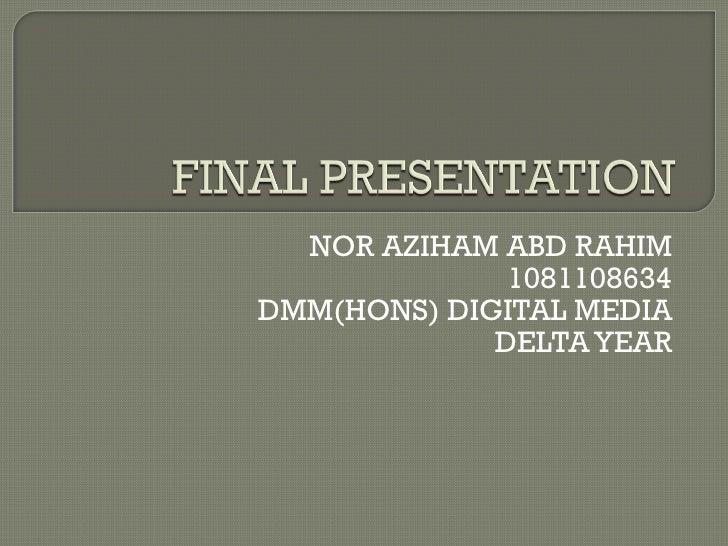 NOR AZIHAM ABD RAHIM 1081108634 DMM(HONS) DIGITAL MEDIA DELTA YEAR
