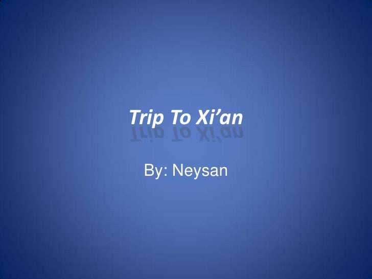 Trip To Xi'an <br />By: Neysan<br />