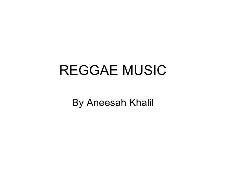 REGGAE MUSIC By Aneesah Khalil