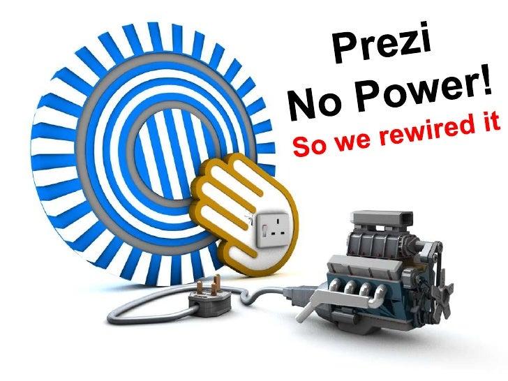 Prezi<br />No Power!<br />So we rewired it<br />