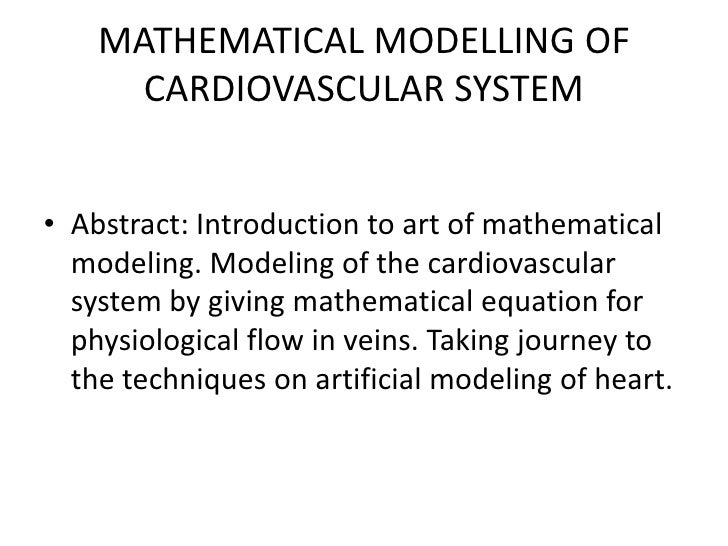 MATHEMATICAL MODELLING OF CARDIOVASCULAR SYSTEM<br />Abstract: Introduction to art of mathematical modeling. Modeling of t...