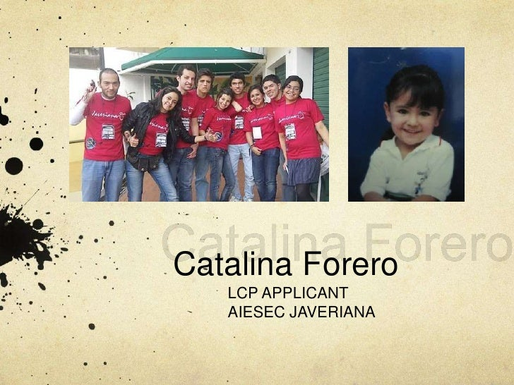 Catalina Forero<br />Catalina Forero<br />LCP APPLICANT<br />AIESEC JAVERIANA<br />