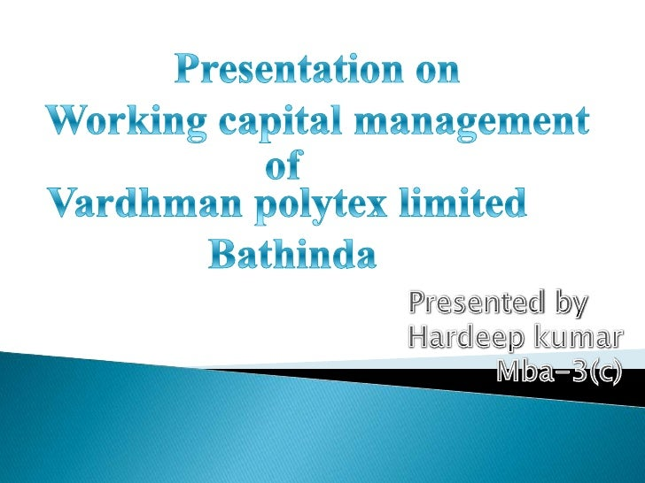 Presentation on <br />Working capital management<br />of<br />Vardhman polytex limited <br />Bathinda<br />               ...