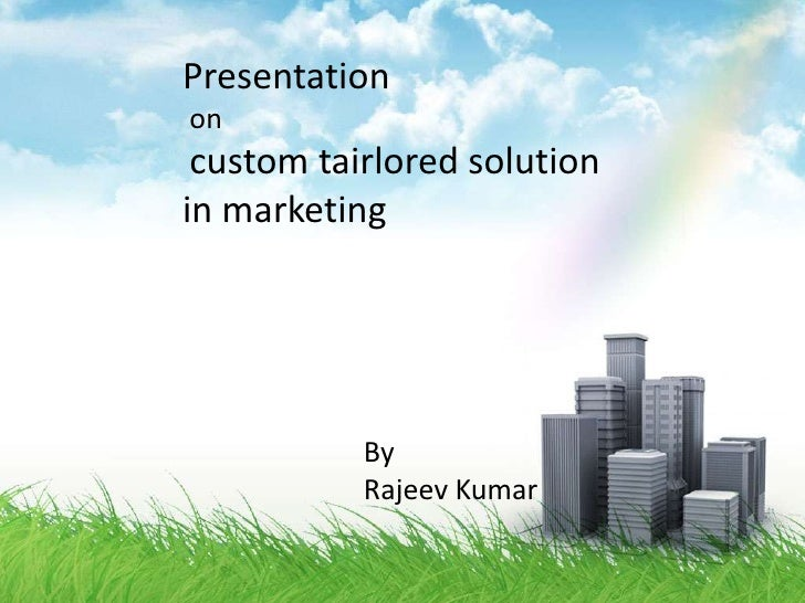 Presentation<br /> on<br />custom tairlored solution in marketing<br />By <br />Rajeev Kumar<br />