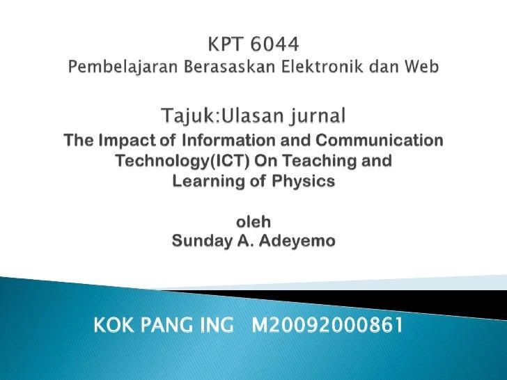 KPT 6044 Pembelajaran Berasaskan Elektronik dan WebTajuk:Ulasan jurnalThe Impact of Information and Communication Technolo...