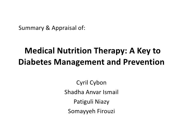 Summary & Appraisal of: Medical Nutrition Therapy: A Key toDiabetes Management and Prevention                   Cyril Cybo...