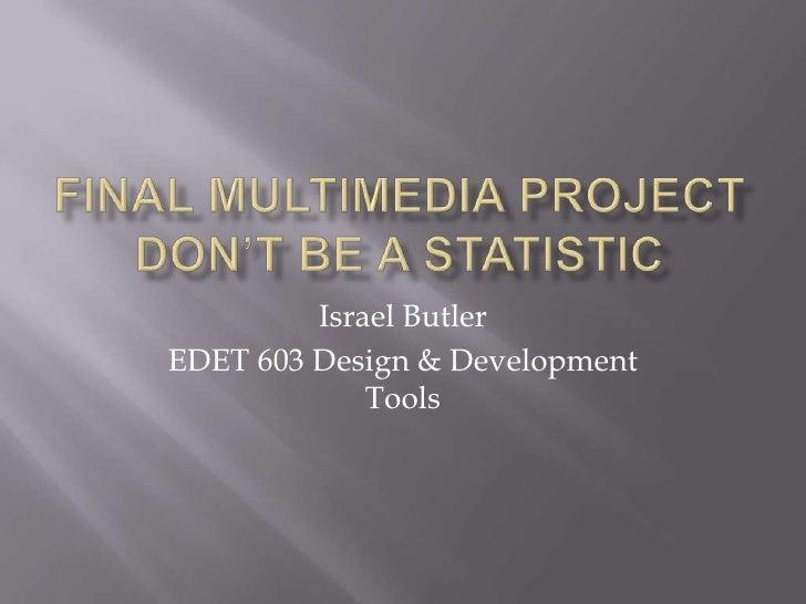Israel ButlerEDET 603 Design & Development             Tools