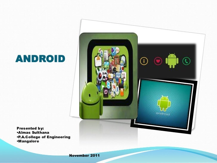 ANDROIDPresented by:Almas SulthanaP.A.College of EngineeringMangalore                          November 2011