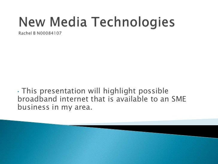 •This presentation will highlight possiblebroadband internet that is available to an SMEbusiness in my area.