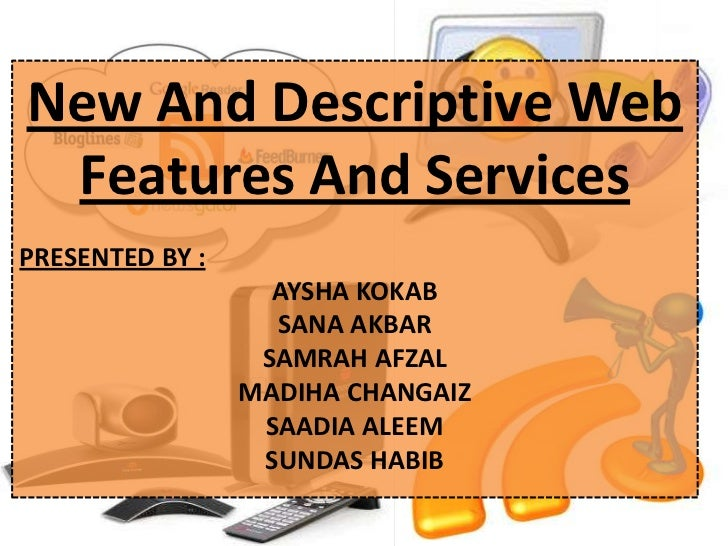 New And Descriptive Web Features And ServicesPRESENTED BY :                   AYSHA KOKAB                   SANA AKBAR    ...
