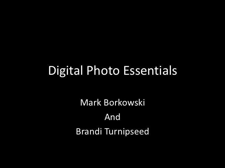 Digital Photo Essentials      Mark Borkowski            And     Brandi Turnipseed