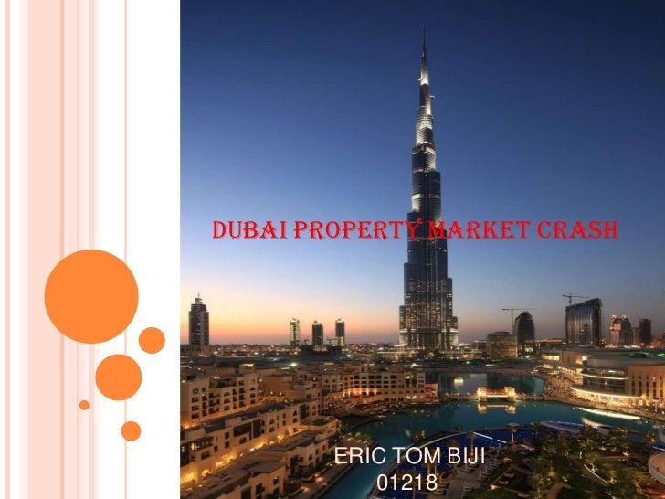 Dubai Property Market Crash        ERIC TOM BIJI           01218