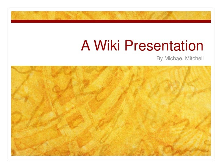 A Wiki Presentation           By Michael Mitchell