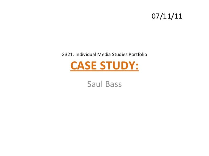 CASE STUDY: Saul Bass 07/11/11 G321: Individual Media Studies Portfolio