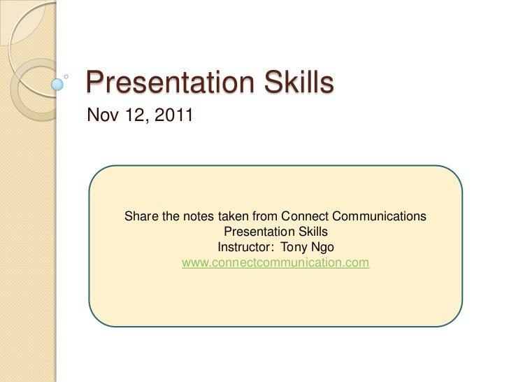 Presentation SkillsNov 12, 2011    Share the notes taken from Connect Communications                     Presentation Skil...