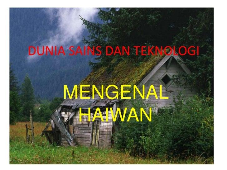 DUNIA SAINS DAN TEKNOLOGI     MENGENAL      HAIWAN