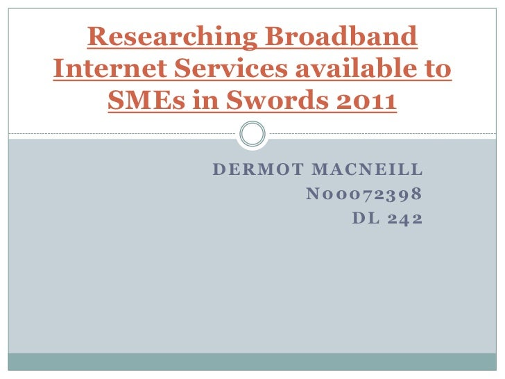 Researching BroadbandInternet Services available to    SMEs in Swords 2011           DERMOT MACNEILL                 N0007...
