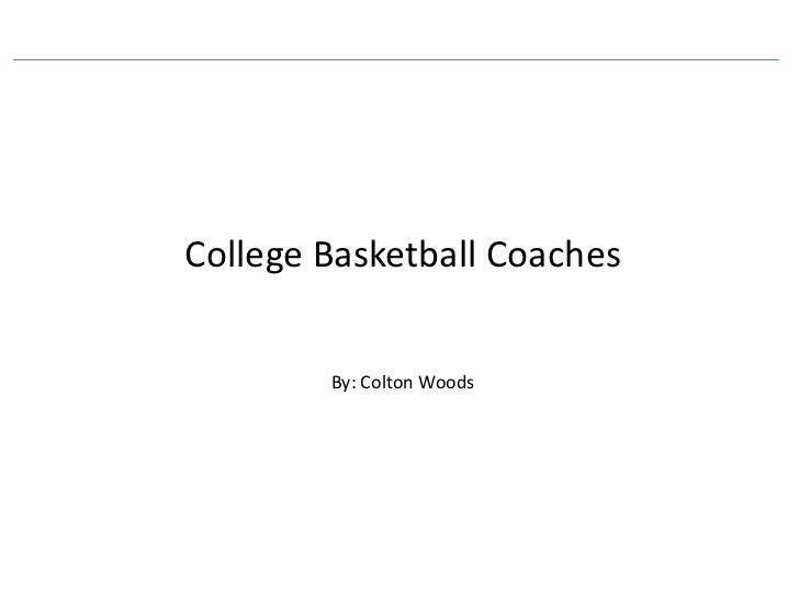 College Basketball Coaches        By: Colton Woods