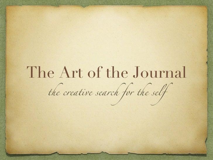 The Art of the Journal <ul><li>the creative search for the self </li></ul>