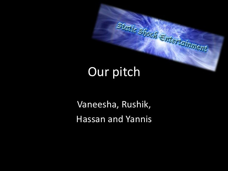 Our pitchVaneesha, Rushik,Hassan and Yannis