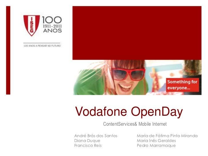 Vodafone OpenDay              ContentServices& Mobile InternetAndré Brás dos Santos         Maria de Fátima Pinto MirandaD...