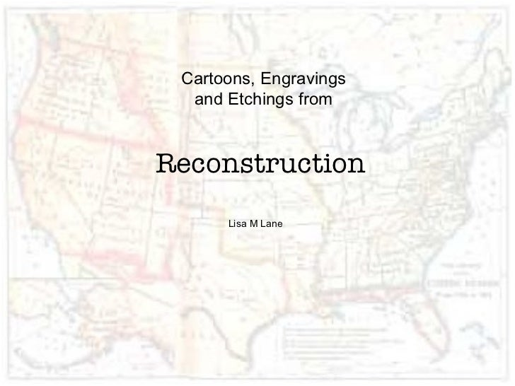 Reconstruction Lisa M Lane Cartoons, Engravings and Etchings from