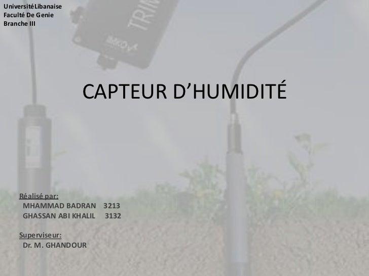 UniversitéLibanaiseFaculté De GenieBranche III                      CAPTEUR D'HUMIDITÉ     Réalisé par:      MHAMMAD BADRA...