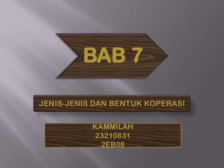 BAB 7JENIS-JENIS DAN BENTUK KOPERASI           KAMMILAH            23210831             2EB08