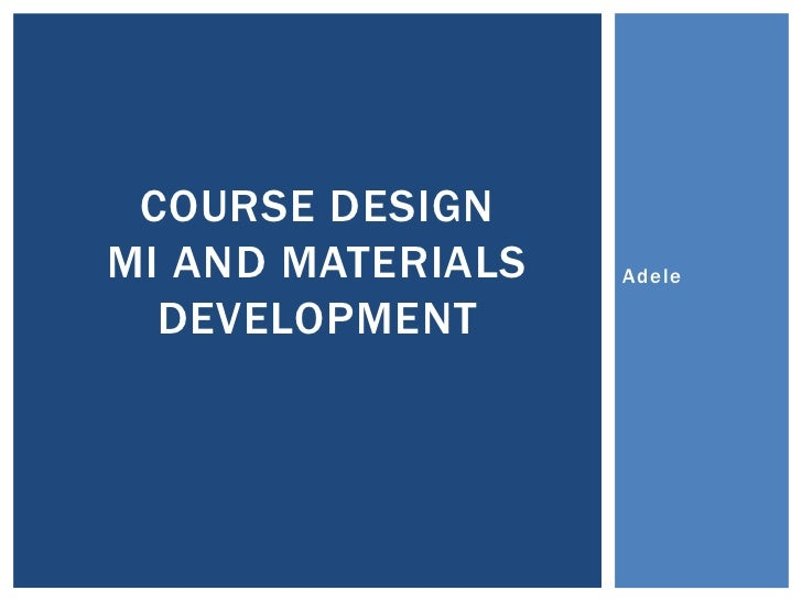 COURSE DESIGNMI AND MATERIALS   Adele  DEVELOPMENT