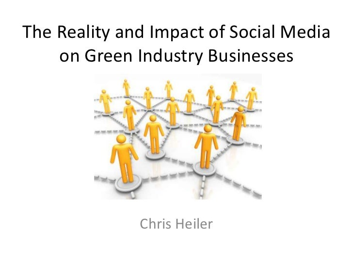 The Reality and Impact of Social Media    on Green Industry Businesses              Chris Heiler