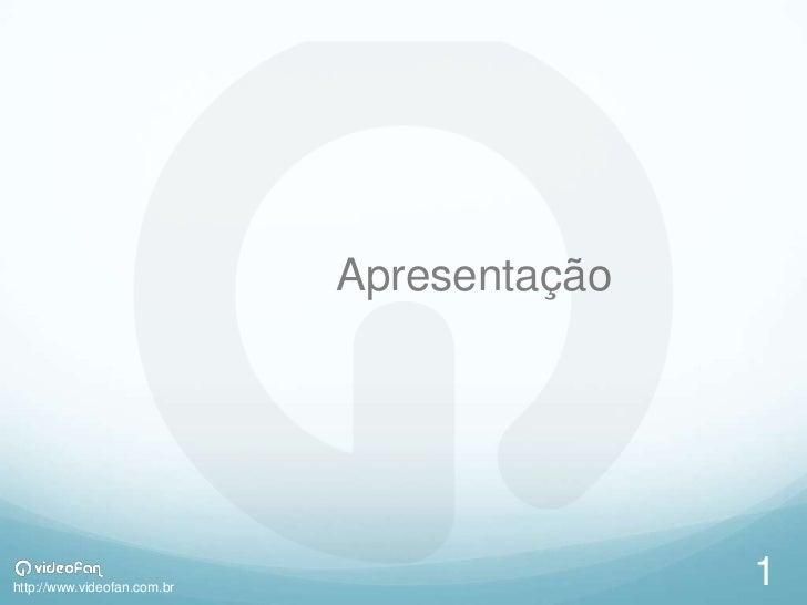 Apresentaçãohttp://www.videofan.com.br                                            1