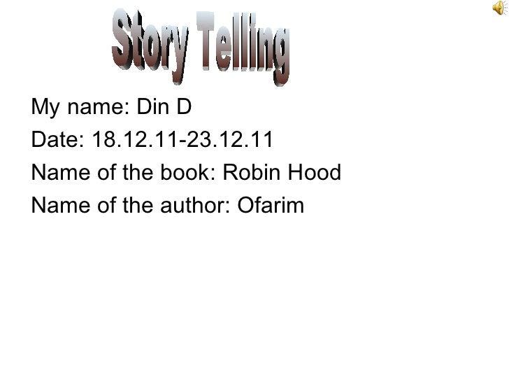 <ul><li>My name: Din D </li></ul><ul><li>Date: 18.12.11-23.12.11 </li></ul><ul><li>Name of the book: Robin Hood </li></ul>...