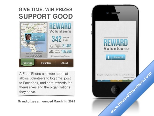 GIVE TIME. WIN PRIZES SUPPORT GOOD A Free iPhone and web app that allows volunteers to log time, post to Facebook, and ear...