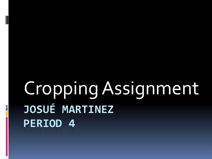 Cropping AssignmentJOSUÉ MARTINEZPERIOD 4