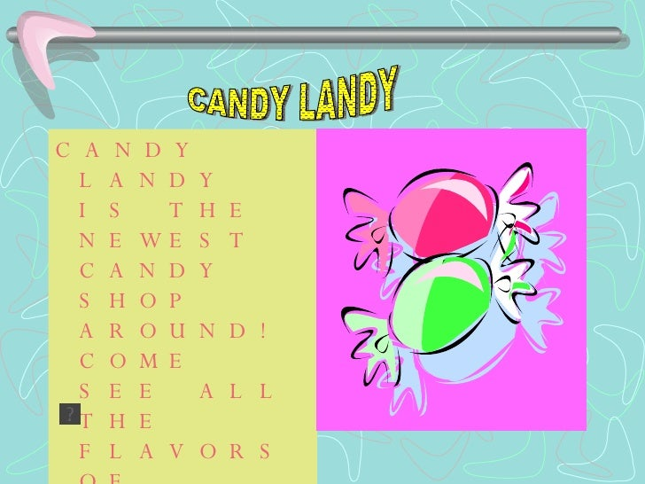 <ul><li>CANDY LANDY IS THE NEWEST CANDY SHOP AROUND! COME SEE ALL THE FLAVORS OF CANDY LANDY. WE PROMISE THAT IS GREAT! </...