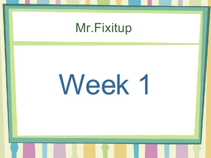 Mr.Fixitup    Week 1