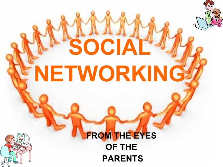 SOCIAL   NETWORKING FROM THE EYES   OF THE  PARENTS