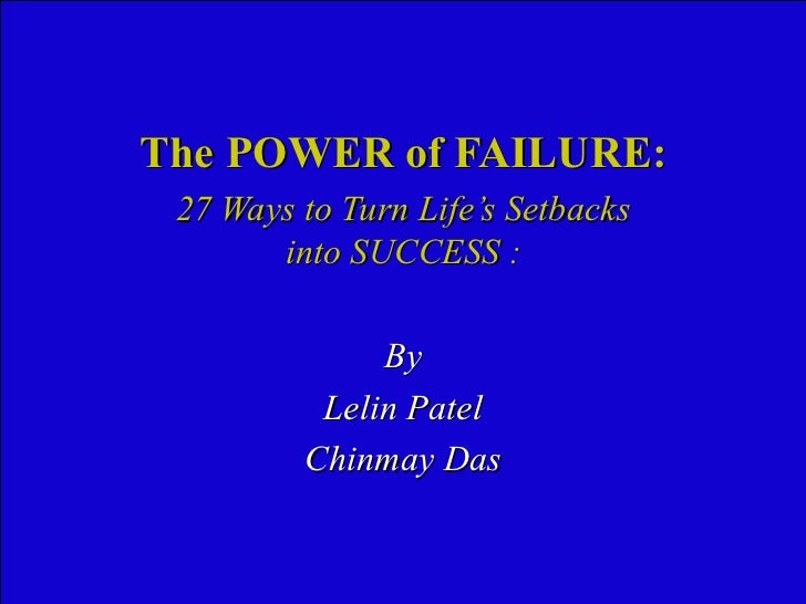 The POWER of FAILURE: 27 Ways to Turn Life's Setbacks  into SUCCESS :  By Lelin Patel Chinmay Das