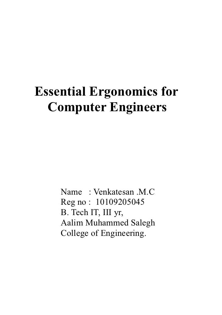 Essential Ergonomics for  Computer Engineers    Name : Venkatesan .M.C    Reg no : 10109205045    B. Tech IT, III yr,    A...
