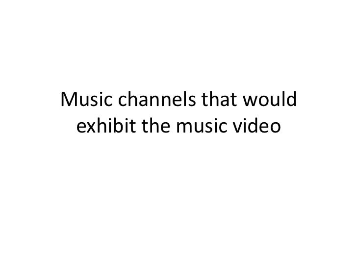 Music channels that would exhibit the music video